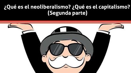 (Parte 2)¿Qué es el neoliberalismo? ¿Qué es el capitalismo?