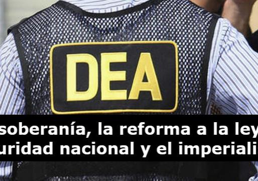 La soberanía, la reforma a la ley de seguridad nacional y el imperialismo