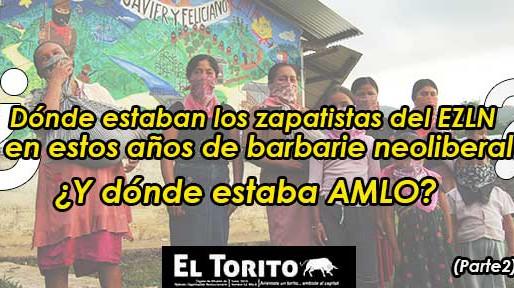 (Parte 2) Dónde estaban los zapatistas del EZLN en estos años de barbarie neoliberal? ¿Y dónde AMLO?