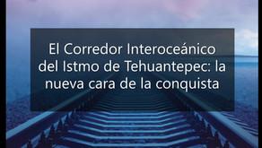 El Corredor Interoceánico del Istmo de Tehuantepec: la nueva cara de la conquista