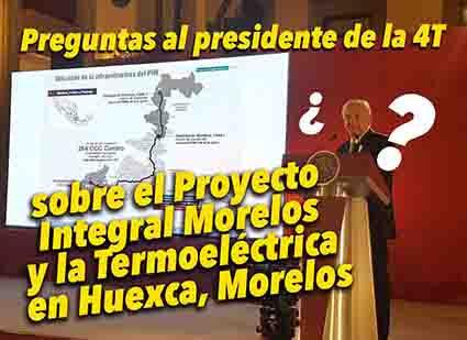 Algunas preguntas al presidente de la 4T (y al pueblo de México) sobre el Proyecto Integral Morelos