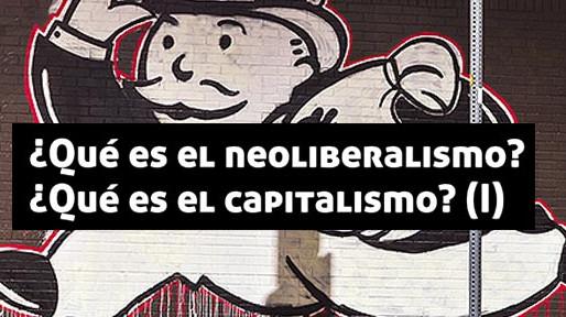 (Parte 1)¿Qué es el neoliberalismo? ¿Qué es el capitalismo?