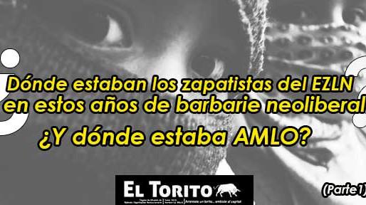 ¿Dónde estaban los zapatistas del EZLN en estos años de barbarie neoliberal? ¿Y dónde AMLO?