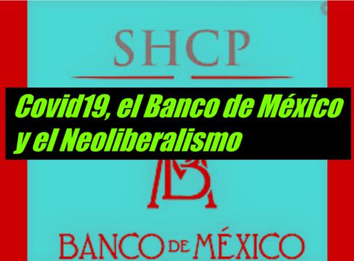 Covid19, el Banco de México y el Neoliberalismo.