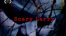 Scary Larry UPCOMING SCREENING!