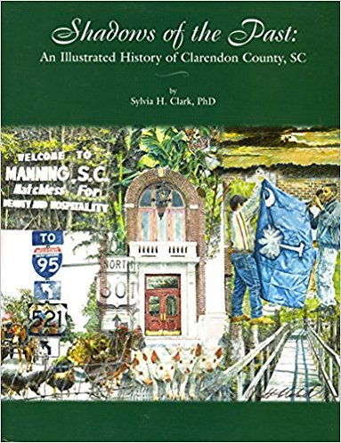 Shadows of the Past: An Illustrated History of Clarendon County, SC