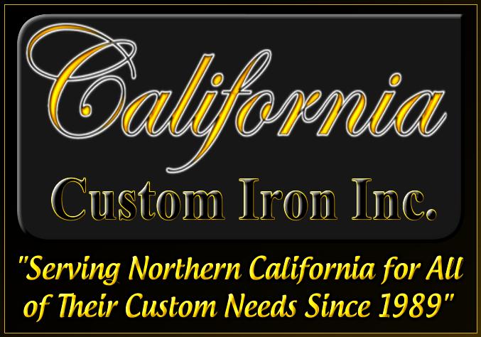 California Custom Iron (Serving Northern California for all their custom needs since 1989)