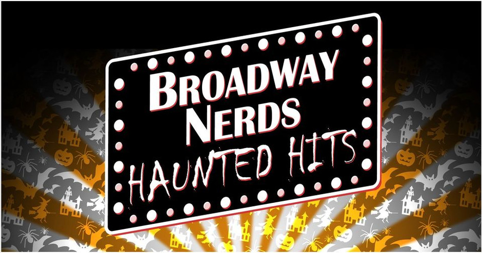 Get Scared with Broadway Nerds - Haunted Hits Oct. 15 and Oct. 16