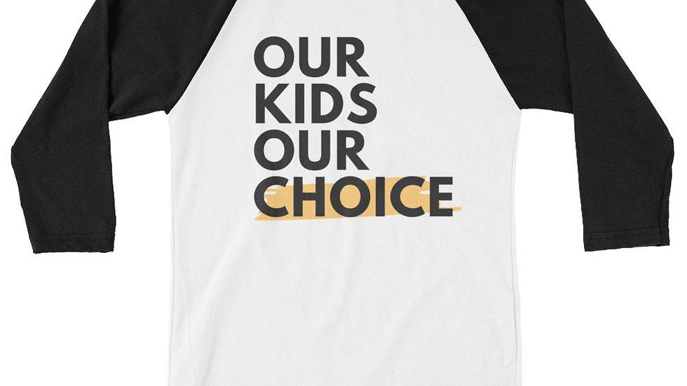 3/4 Sleeve Our Kids Our Choice