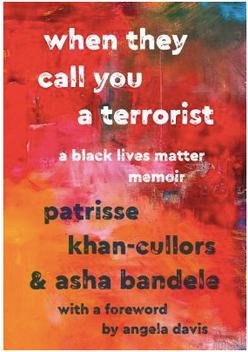When They Call You A Terrorist: A Black Lives Matter memoir by Patrisse Khan-Cullors & Asha Bandela