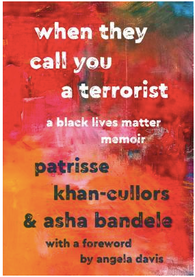 When They Call You A Terrorist: A Black Lives Matter memoir by Patrisse Khan-Cullors & Asha Bandela