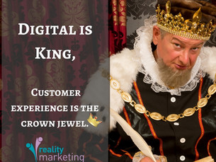 Digital is king, and the customer is the crown jewel.