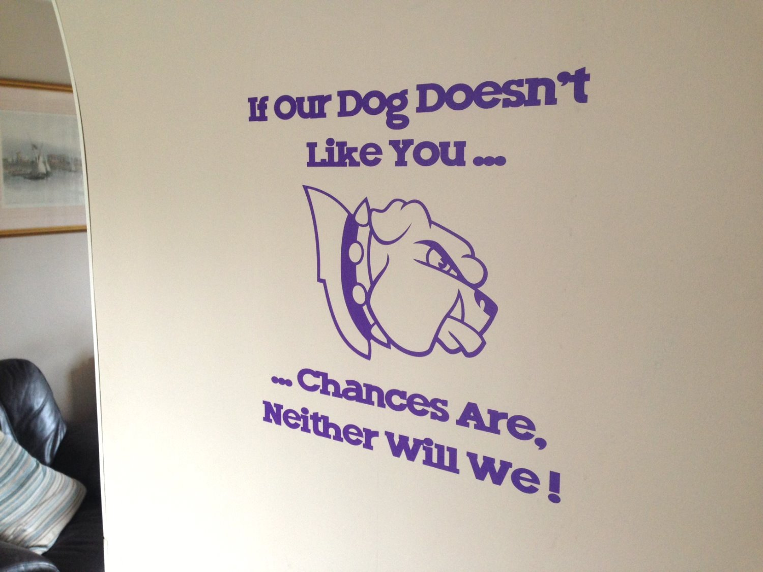 If our dog doesn't like you ...