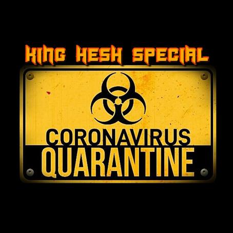 King Hesh: Coronavirus Quarantine Special