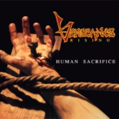VENGEANCE RISING celebrates 30 year anniversary with special 'Human Sacrifice' re-issue!