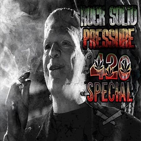 Rock Solid Pressure: 420 Special!