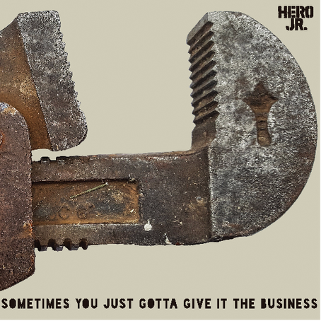 HERO JR. releases new album 'Sometimes You Just Gotta Give It The Business'