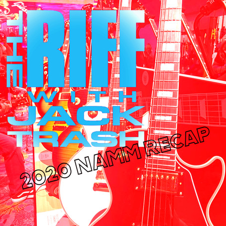The Riff with Jack Trash: 2020 NAMM Recap