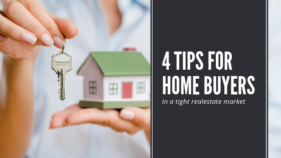 4 Tips For Buyers in a Tight Market