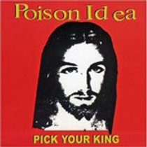 POISON IDEA - PICK YOUR KING CD