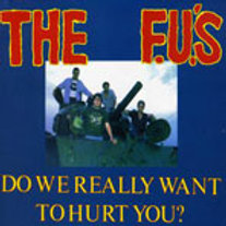F.U.'S - DO WE REALLY WANT TO HURT YOU? CD