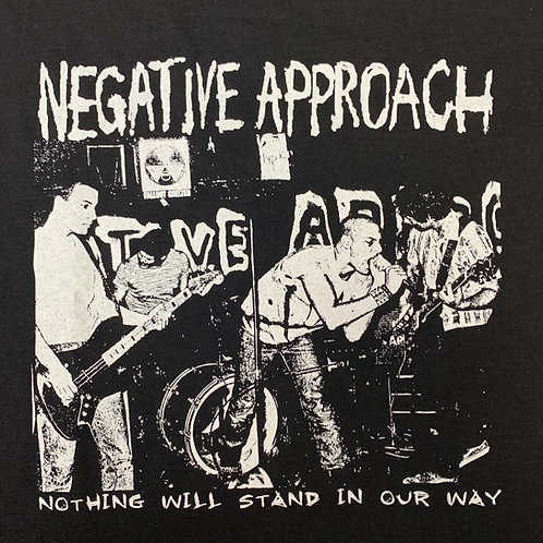 NEGATIVE APPROACH NOTHING WILL STAND... TSHIRT