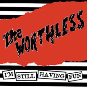 WORTHLESS- I'm Still Havin Fun
