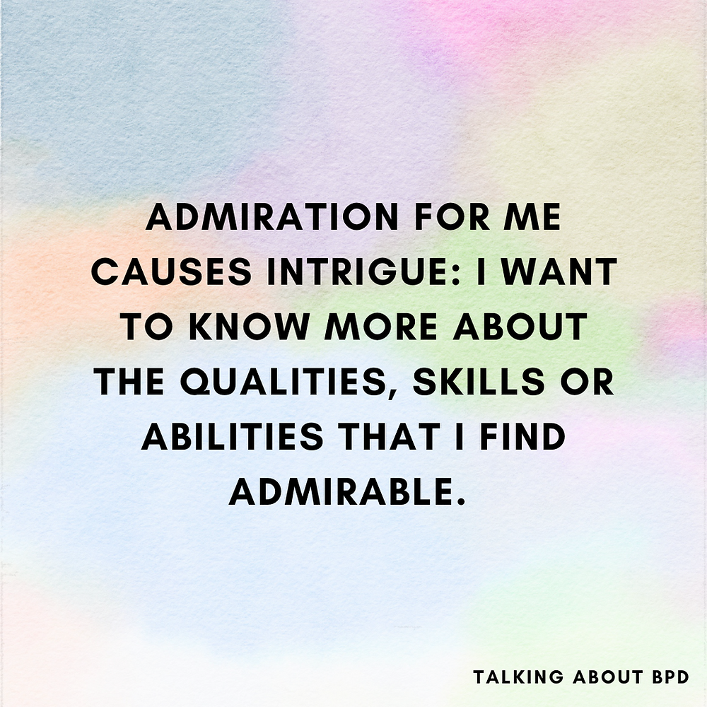 pastel colours background. text reads: Admiration for me causes intrigue: I want to know more about the qualities, skills or abilities that I find admirable.
