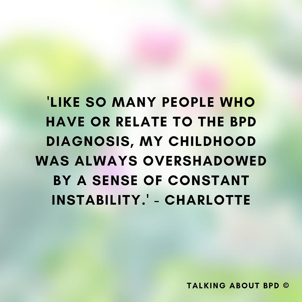 Like so many people who have, or relate to, the BPD diagnosis, my childhood was always overshadowed by a sense of constant instability. - Charlotte Background is blurred green and pink.
