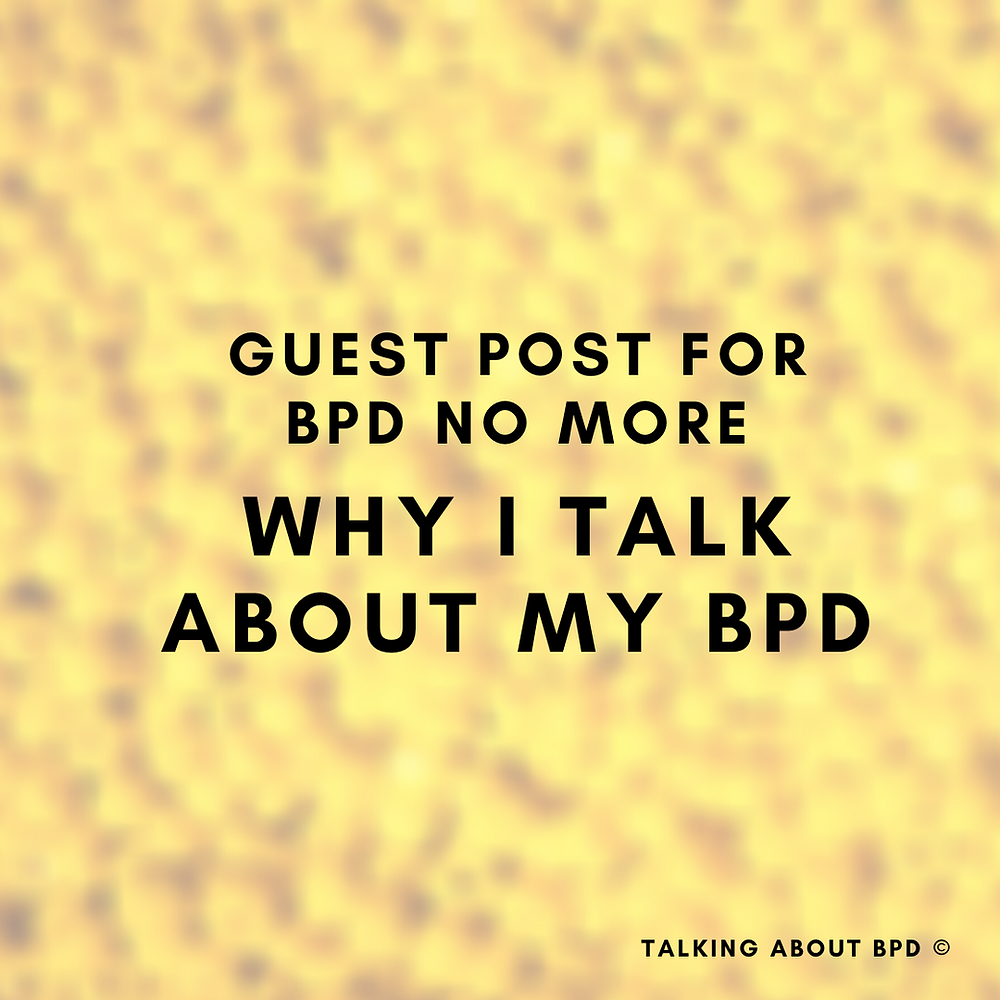 visual description. yellow background. text reads 'guest post for bpd no more why I talk about my bpd'