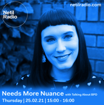 Blue tinted photo of Rosie with brown hair and a short fringe. There is the Netil Radio logo and web address netilradio.com and also a caption saying 'Needs More Nuance with Talking About BPD' Thursday 25.2.21 15:00-16:00