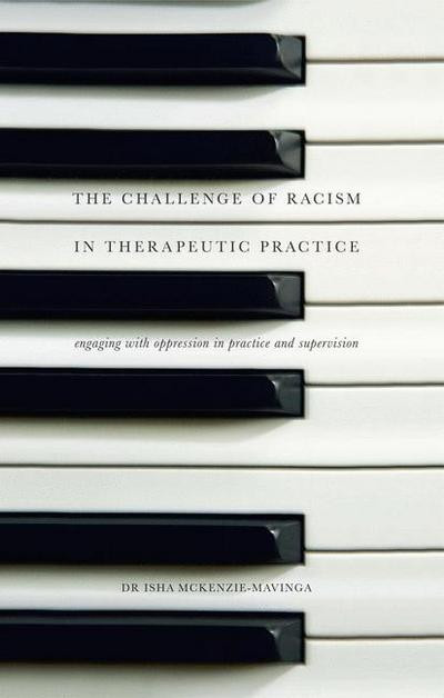 book cover of The Challenge of Racism in Therapeutic Practice by Dr Isha McKenzie-Mavinga. The book cover shows black and white piano keys.