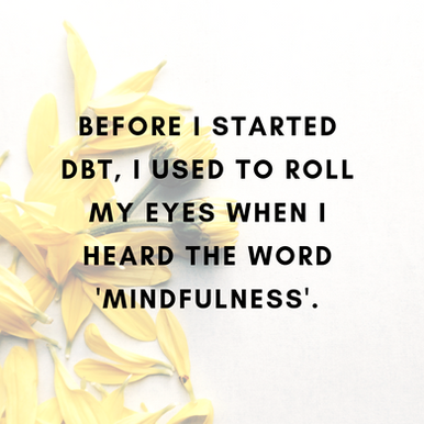 Mindfulness in DBT (it's not what I thought it was!)