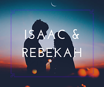 Isaac & Rebekah
