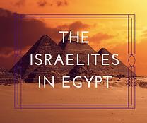 The Israelites in Egypt