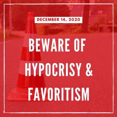 Beware of Hypocrisy & Favoritism
