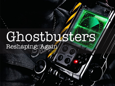 Reshaping GHOSTBUSTERS, Again.
