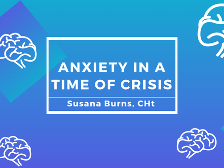 Anxiety and Hypnosis: A message from your neighborhood hypnotherapist during a time of crisis.
