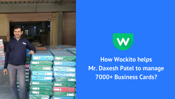 How Wockito Helps Mrdaxesh Patel To Manage 7000 Business Cards