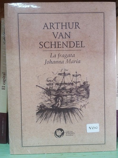 La fragata Johanna Maria/Arthur Van Schendel