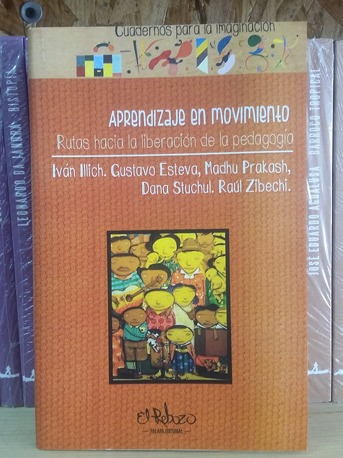 Aprendizaje en movimiento/Iván Illich. Gustavo Est