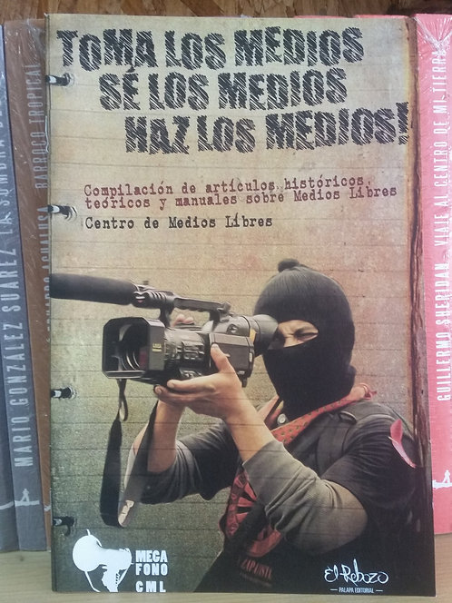 Toma los medios. Sé los medios/EZLN