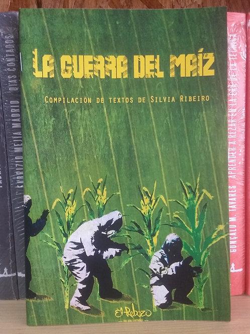 La guerra del maíz/Silvia Ribeiro