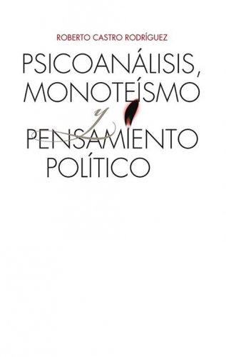 Psicoanálisis, monoteísmo. Pensamiento político