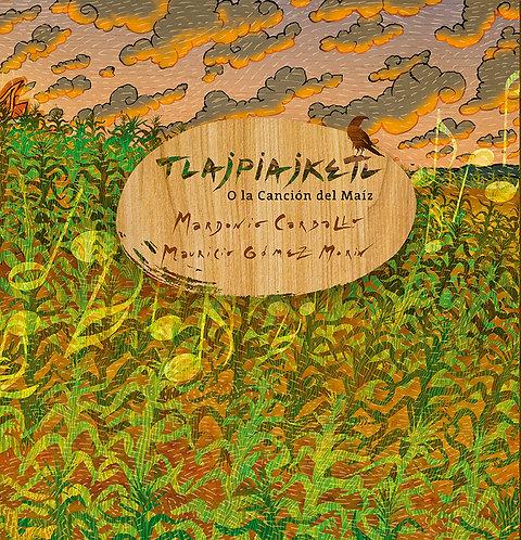 Tlajpiajketl o la canción del maíz