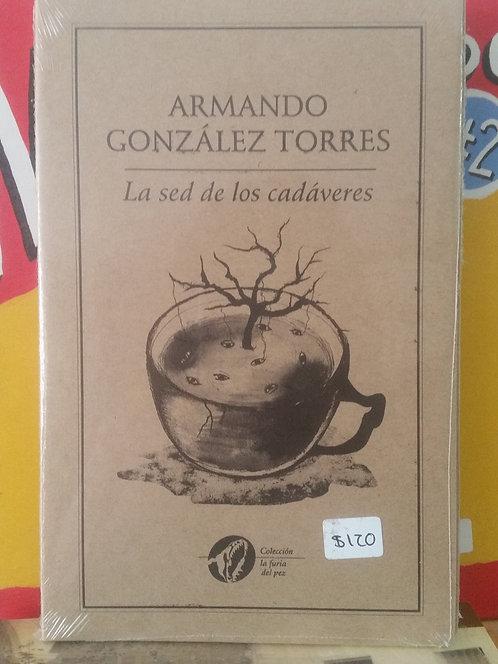 La sed de los cadáveres/Armando González Torres