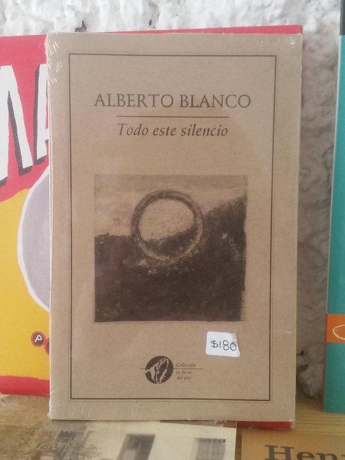 Todo este silencio/Alberto Blanco