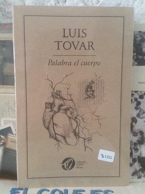 Palabra el cuerpo/Luis Tovar