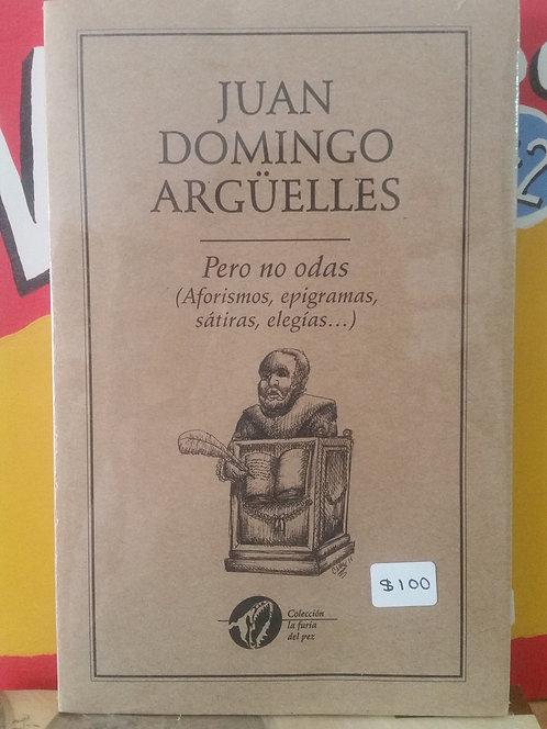 Pero no odas/Juan Domingo Argüelles