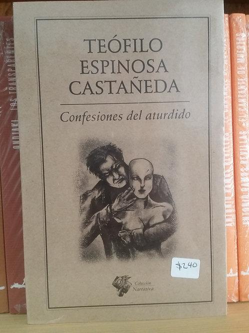 Confesiones del aturdido/Teófilo Espinosa Castañed